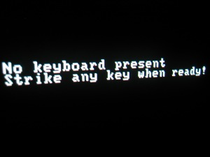 No keyboard present. Strike any key when ready!